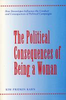 Cover image for The political consequences of being a woman : how stereotypes influence the conduct and consequences of political campaigns