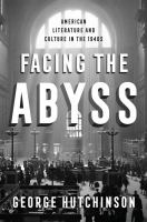 Cover image for Facing the abyss : American literature and culture in the 1940s