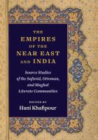 Cover image for The empires of the Near East and India : source studies of the Safavid, Ottoman, and Mughal literate communities