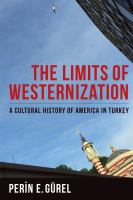 Cover image for The limits of westernization : a cultural history of America in Turkey