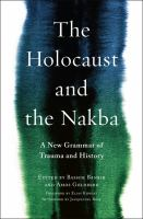 Cover image for The Holocaust and the Nakba a new grammar of trauma and history