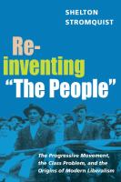 "Cover image for Reinventing ""The People"" : the progressive movement, the class problem, and the origins of modern liberalism"