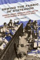 Cover image for Sewing the Fabric of Statehood Garment Unions, American Labor, and the Establishment of the State of Israel