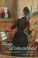 Cover image for The Crimes of Womanhood Defining Femininity in a Court of Law