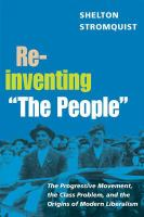 """Cover image for Reinventing """"The People"""" The Progressive Movement, the Class Problem, and the Origins of Modern Liberalism"""
