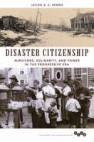 Cover image for Disaster Citizenship Survivors, Solidarity, and Power in the Progressive Era