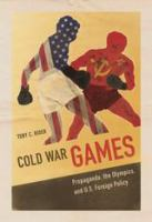 Cover image for Cold War Games Propaganda, the Olympics, and U.S. Foreign Policy