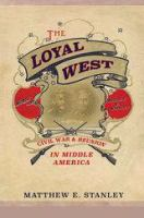 Cover image for The Loyal West Civil War and Reunion in Middle America