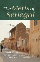 Cover image for The Métis of Senegal Urban Life and Politics in French West Africa