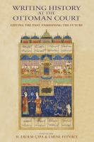 Cover image for Writing History at the Ottoman Court Editing the Past, Fashioning the Future