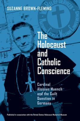 Cover image for Holocaust and Catholic Conscience, The Cardinal Aloisius Muench and the Guilt Question in Germany