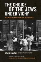 Cover image for The Choice of the Jews under Vichy Between Submission and Resistance