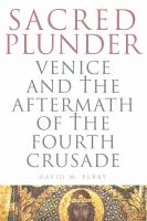 Cover image for Sacred plunder : Venice and the aftermath of the Fourth Crusade /cDavid M. Perry.