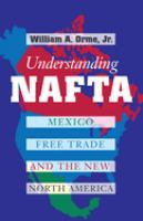 Cover image for Understanding NAFTA : Mexico, free trade, and the new North America