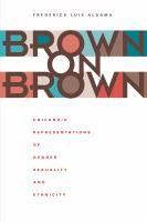 Cover image for Brown on brown Chicano/a representations of gender, sexuality, and ethnicity