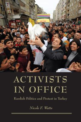 Cover image for Activists in office : Kurdish politics and protest in Turkey
