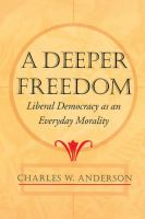 Cover image for Deeper Freedom Liberal Democracy as an Everyday Morality