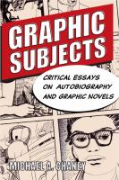 Cover image for Graphic subjects critical essays on autobiography and graphic novels