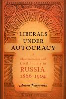 Cover image for Liberals under autocracy modernization and civil society in Russia, 1866-1904