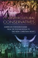 Cover image for Countercultural conservatives American evangelism from the postwar revival to the New Christian Right
