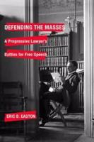 Cover image for Defending the Masses A Progressive Lawyer's Battles for Free Speech