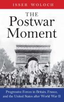 Cover image for Postwar moment :  progressive forces in Britain, France, and the United States after World War II