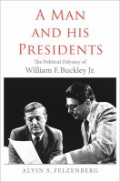 Cover image for A Man and his Presidents : the political life of william f. buckley jr.