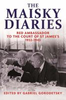 Cover image for The Maisky diaries : red ambassador to the Court of St James's, 1932-1943