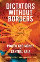 Cover image for Dictators without borders : power and money in Central Asia