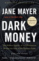 Cover image for Dark money : the hidden history of the billionaires behind the rise of the radical right
