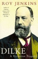 Cover image for Dilke : a Victorian tragedy