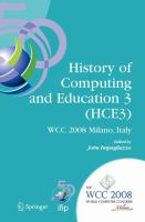 Cover image for History of computing and education 3 (HCE3) : IFIP 20th World Computer Congress : Proceedings of the Third IFIP Conference on the History of Computing, September 7-10, 2008, Milano, Italy