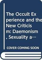 Cover image for The 'occult' experience and the new criticism : daemonism, sexuality, and the hidden in literature