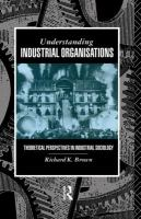 Cover image for Understanding industrial organisations: theoretical perspectives in industrial sociology.