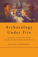 Cover image for Archaeology under fire : nationalism, politics and heritage in the Eastern Mediterranean and Middle East