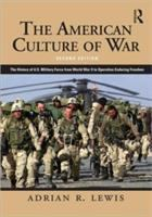 Cover image for The American culture of war : the history of U.S. military force from World War II to Operation Enduring Freedom
