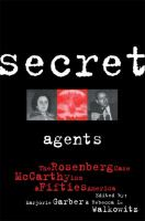 Cover image for Secret agents : the Rosenberg case, McCarthyism, and fifties America
