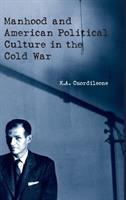 Cover image for Manhood and American political culture in the Cold War