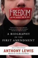 Cover image for Freedom for the thought that we hate a biography of the First Amendment