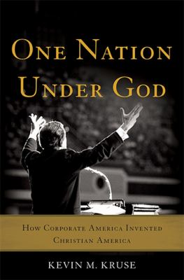Cover image for One nation under God : how corporate America invented Christian America