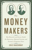 Cover image for The money makers : how Roosevelt and Keynes ended the Depression, defeated fascism, and secured a prosperous peace