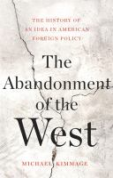 Cover image for The abandonment of the West : the history of an idea in american foreign policy
