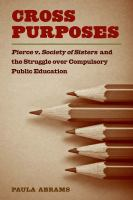 Cover image for Cross Purposes Pierce v. Society of Sisters and the Struggle over Compulsory Public Education