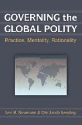 Cover image for Governing the Global Polity Practice, Mentality, Rationality