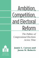 Cover image for Ambition, Competition, and Electoral Reform The Politics of Congressional Elections Across Time