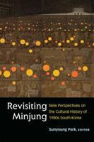Cover image for Revisiting minjung : new perspectives on the cultural history of 1980s South Korea