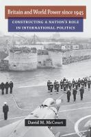 Cover image for Britain and World Power since 1945 Constructing a Nation's Role in International Politics