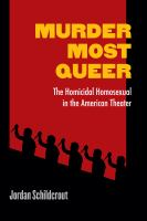 Cover image for Murder most queer the homicidal homosexual in the American theater