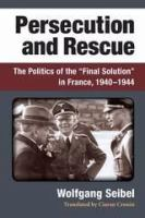 """Cover image for Persecution and Rescue The Politics of the â€Final Solution"""" in France, 1940-1944"""