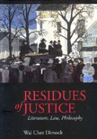 Cover image for Residues of justice : literature, law, philosophy